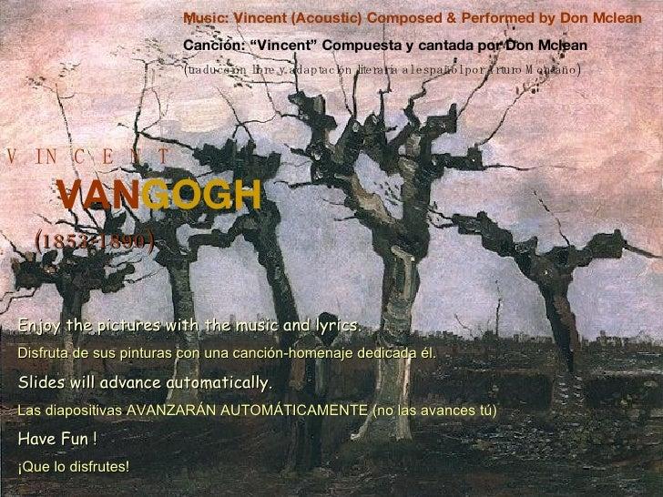"V  I N  C  E  N  T VAN GOGH (1853-1890) Music: Vincent (Acoustic) Composed & Performed by Don Mclean Canción: ""Vincent"" Co..."