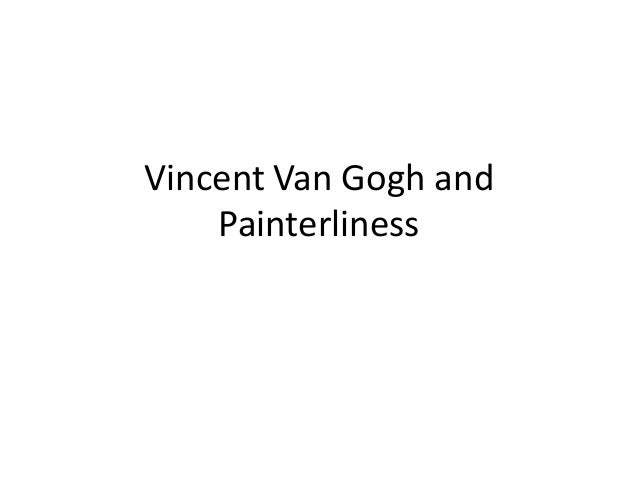 Vincent Van Gogh and Painterliness