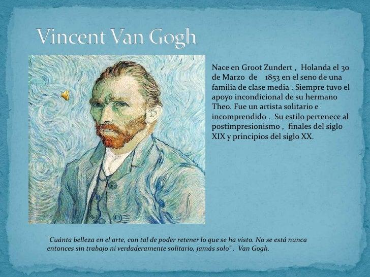 Vincent Van Gogh<br />Nace en Groot Zundert ,  Holanda el 30 de Marzo  de    1853 en el seno de una familia de clase media...