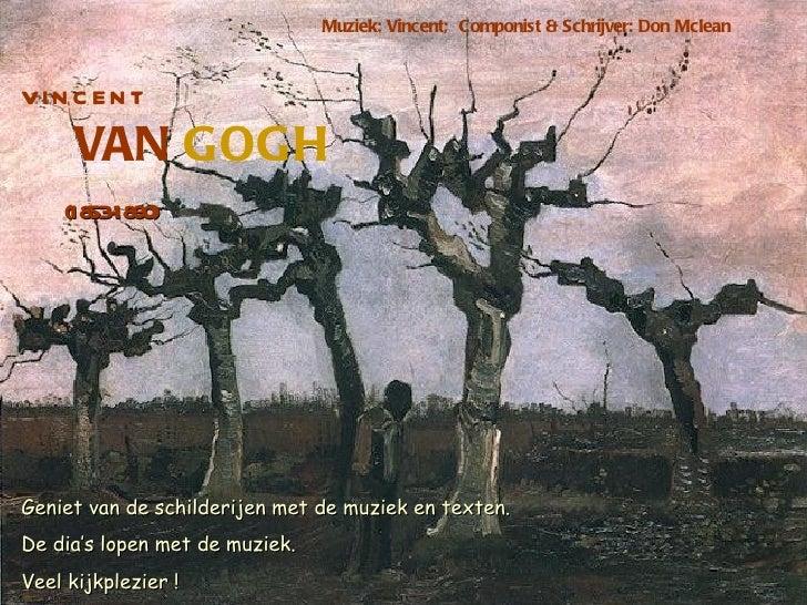 Muziek: Vincent; Componist & Schrijver: Don McleanVIN C EN T      VAN GOGH    (18 - 90       5318 )Geniet van de schilderi...
