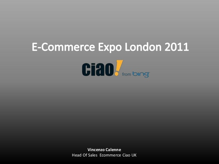 E-Commerce Expo London 2011<br />Vincenzo CalenneHead Of Sales  Ecommerce Ciao UK<br />