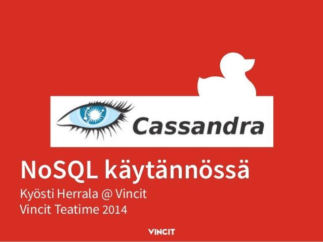 NoSQL käytännössä Kyösti Herrala @ Vincit Vincit Teatime 2014