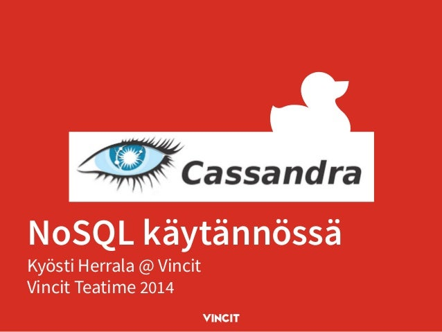 Kokemuksia Cassandra NoSQL:stä - Vincit Teatime 2014