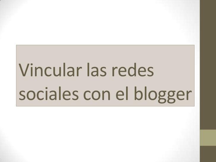 Vincular las redes sociales con el blogger<br />