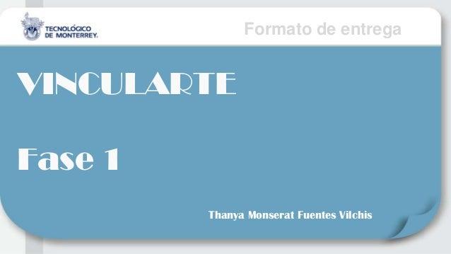 Formato de entregaVINCULARTEFase 1Thanya Monserat Fuentes Vilchis