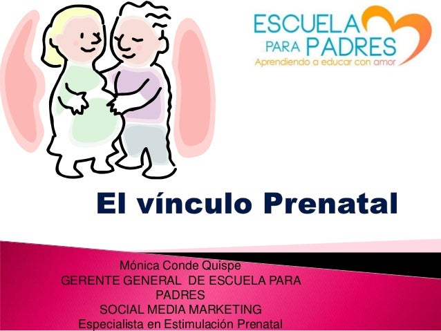 Mónica Conde Quispe GERENTE GENERAL DE ESCUELA PARA PADRES SOCIAL MEDIA MARKETING Especialista en Estimulación Prenatal