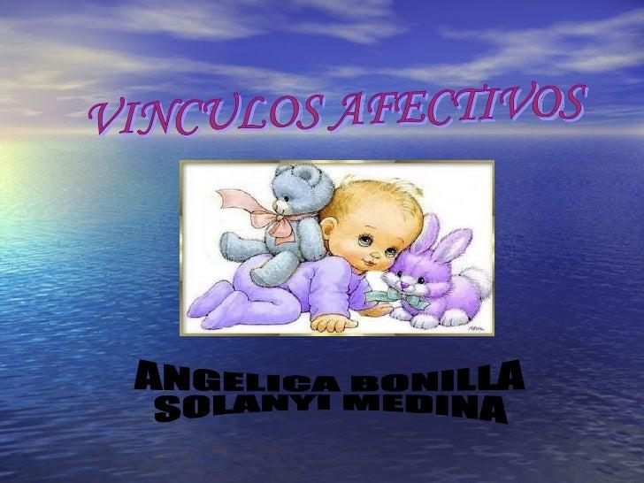 VINCULOS AFECTIVOS ANGELICA BONILLA  SOLANYI MEDINA