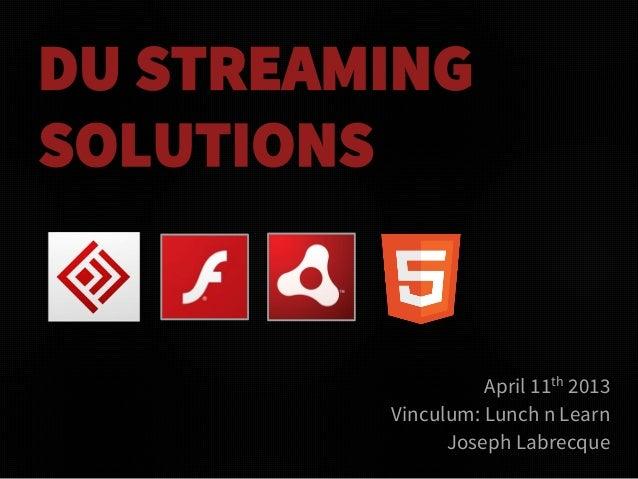 DU STREAMINGSOLUTIONS                   April 11th 2013         Vinculum: Lunch n Learn               Joseph Labrecque