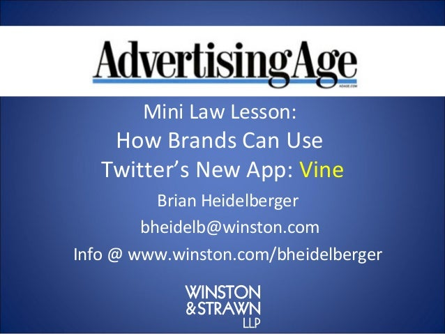 Mini Law Lesson:    How Brands Can Use   Twitter's New App: Vine          Brian Heidelberger        bheidelb@winston.comIn...