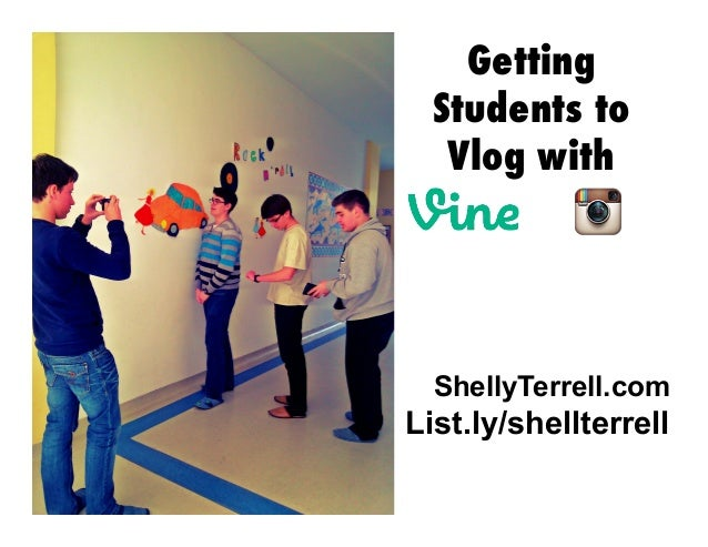 ShellyTerrell.com List.ly/shellterrell Getting Students to Vlog with