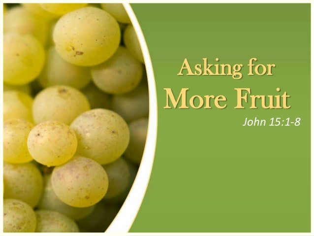 Asking forMore Fruit       John 15:1-8