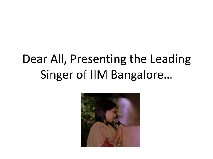 Dear All, Presenting the Leading Singer of IIM Bangalore…<br />