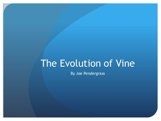 The Evolution of Vine By Joe Pendergrass