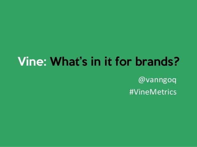 Vine: What's in it for brands? @vanngoq   #VineMetrics