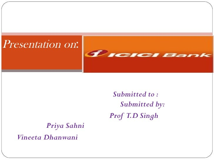 Submitted to :  Submitted by: Prof  T.D Singh  Priya Sahni Vineeta Dhanwani  Presentation on :
