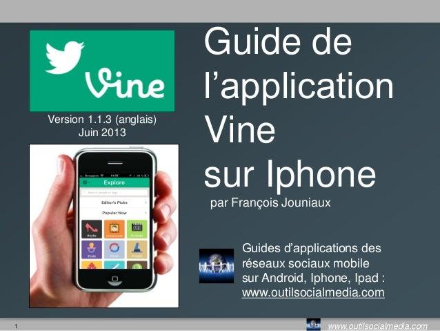 1 www.outilsocialmedia.comVersion 1.1.1 (anglais)21 mai 2013Guide del'applicationVinesur Iphonepar François JouniauxGuides...
