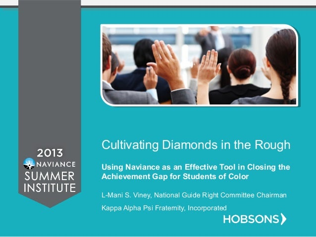 Cultivating Diamonds in the Rough Using Naviance as an Effective Tool in Closing the Achievement Gap for Students of Color...