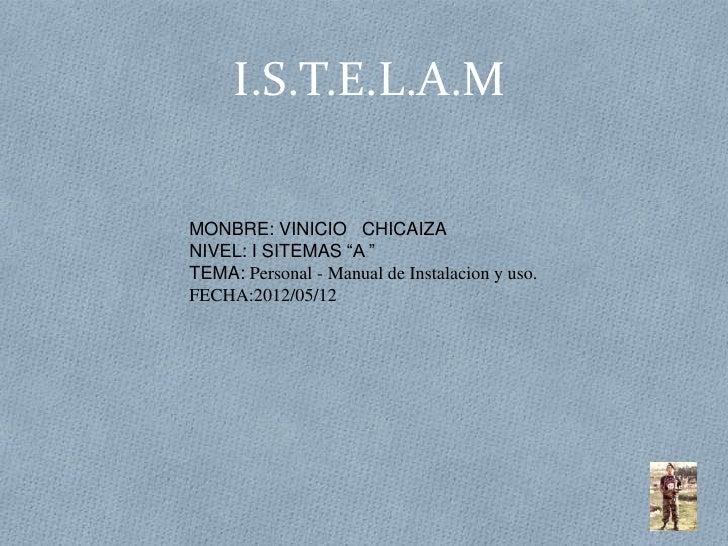 "I.S.T.E.L.A.MMONBRE: VINICIO CHICAIZANIVEL: I SITEMAS ""A ""TEMA: Personal - Manual de Instalacion y uso.FECHA:2012/05/12"