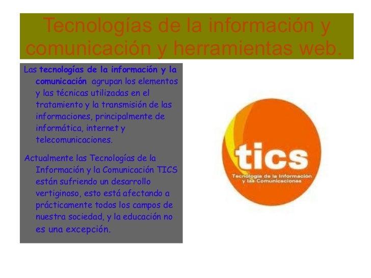 Tecnologías de la información y comunicación y herramientas web.  Las  tecnologías de la información y la comunicación   a...