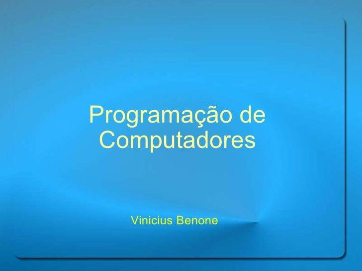 Programação de Computadores Vinicius Benone