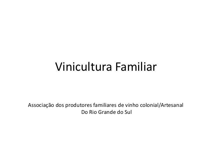 Vinicultura FamiliarAssociação dos produtores familiares de vinho colonial/Artesanal                     Do Rio Grande do ...