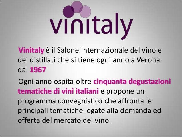 Vinitaly è il Salone Internazionale del vino e dei distillati che si tiene ogni anno a Verona, dal 1967 Ogni anno ospita o...