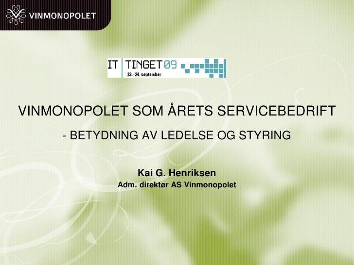 VINMONOPOLET SOM ÅRETS SERVICEBEDRIFT      - BETYDNING AV LEDELSE OG STYRING                   Kai G. Henriksen           ...
