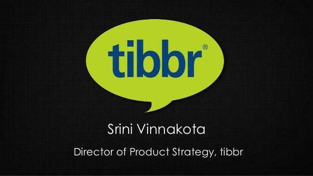 Srini VinnakotaDirector of Product Strategy, tibbr