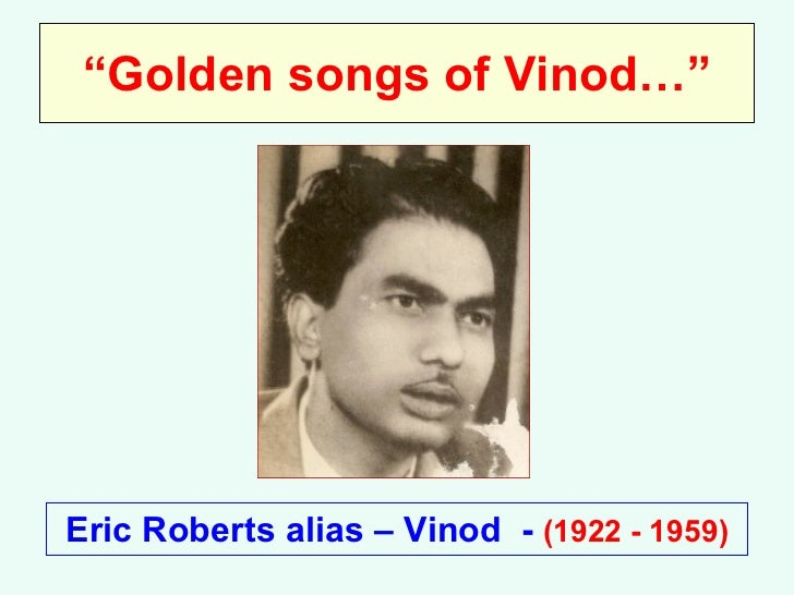 """ Golden songs of Vinod…"" Eric Roberts alias – Vinod  -  (1922 - 1959)"