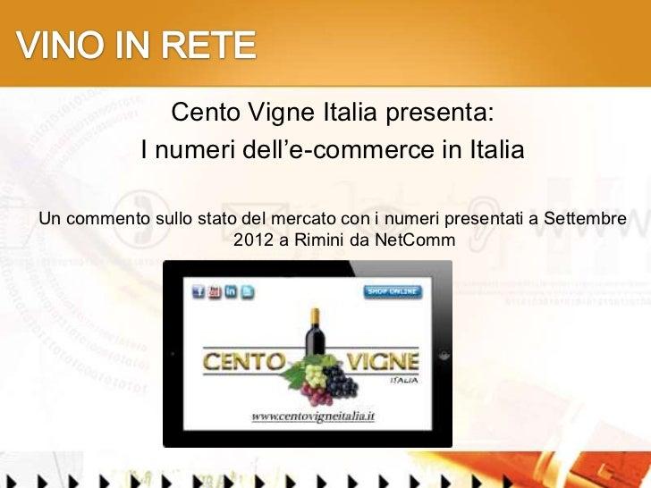 Cento Vigne Italia presenta:            I numeri dell'e-commerce in ItaliaUn commento sullo stato del mercato con i numeri...