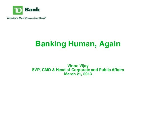 Banking Human, AgainVinoo VijayEVP, CMO & Head of Corporate and Public AffairsMarch 21, 2013