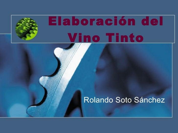 Elaboración del Vino Tinto Rolando   Soto Sánchez