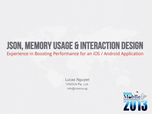 JSON, Memory Usage & Interaction DesignExperience in Boosting Performance for an iOS / Android ApplicationLucas NguyenVINO...