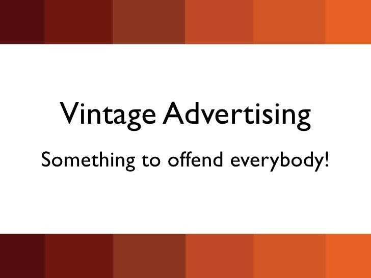 Vintage AdvertisingSomething to offend everybody!