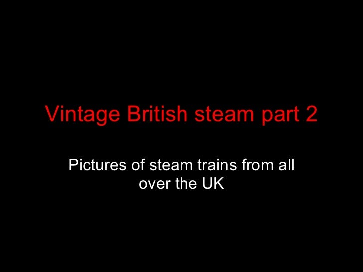 Vintage British steam part 2 Pictures of steam trains from all over the UK