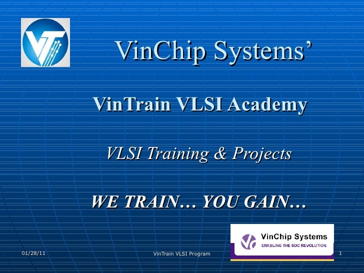 VinChip Systems' VinTrain VLSI Academy VLSI Training & Projects WE TRAIN… YOU GAIN…