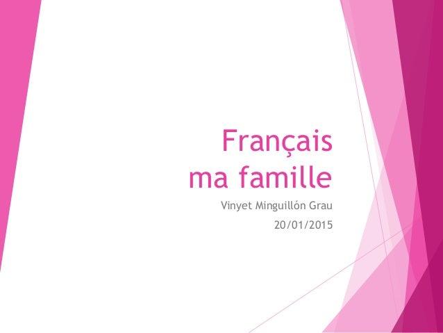 Français ma famille Vinyet Minguillón Grau 20/01/2015