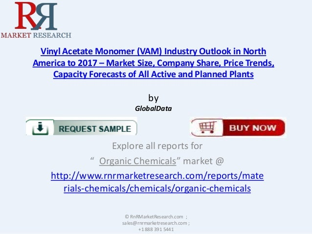 Vinyl Acetate Monomer (VAM) Industry Outlook in North America to 2017 – Market Size, Company Share, Price Trends, Capacity...