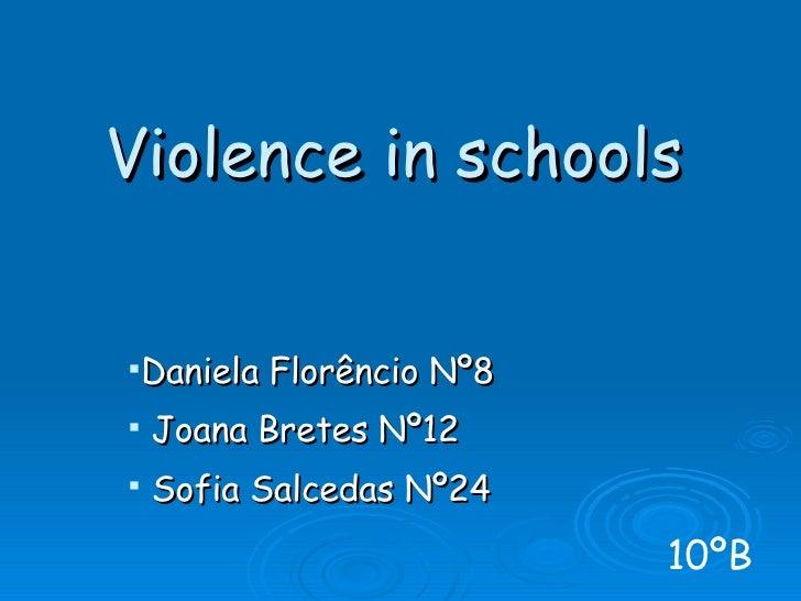 Violence in schools <ul><li>Daniela Florêncio Nº8 </li></ul><ul><li>Joana Bretes Nº12 </li></ul><ul><li>Sofia Salcedas Nº2...