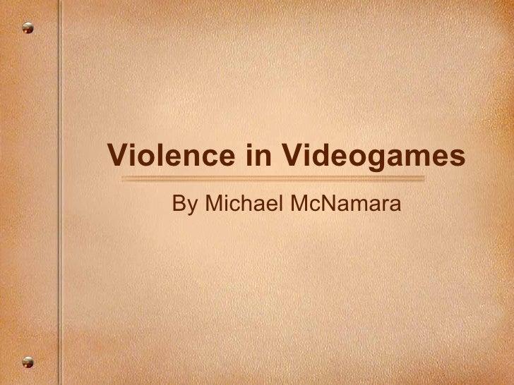 Violence in Videogames By Michael McNamara