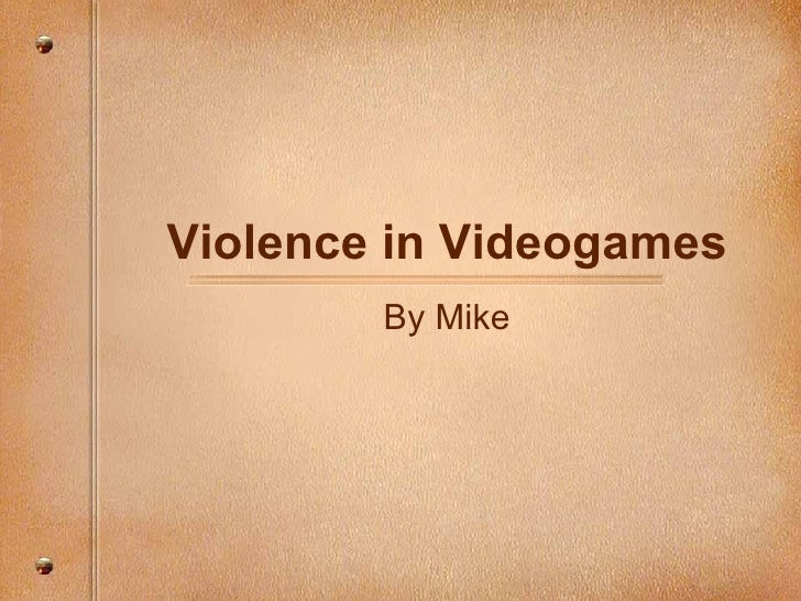 Violence in Videogames By Mike