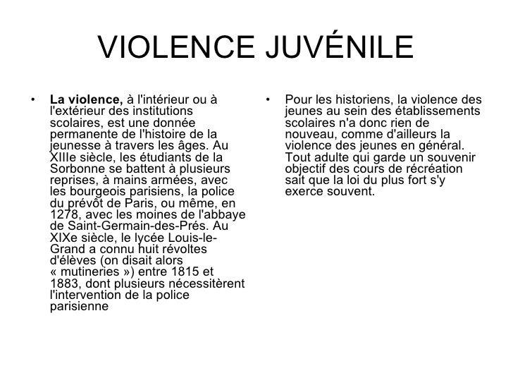 VIOLENCE JUVÉNILE <ul><li>La violence,  à l'intérieur ou à l'extérieur des institutions scolaires, est une donnée permanen...