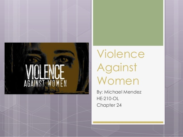 Violence Against Women By: Michael Mendez HE-210-OL Chapter 24