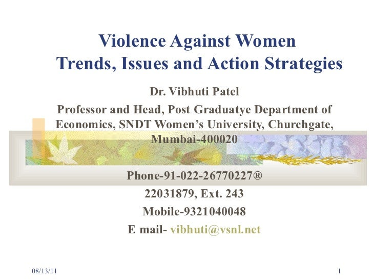 Violence Against Women  Trends, Issues and Action Strategies Dr. Vibhuti Patel Professor and Head, Post Graduatye Departme...