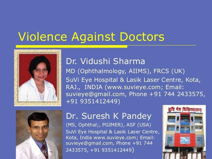 Violence Against Doctors Dr. Vidushi Sharma MD (Ophthalmology, AIIMS), FRCS (UK) SuVi Eye Hospital & Lasik Laser Centre, K...