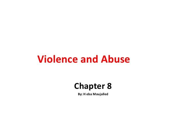 Violence and Abuse Chapter 8 By: H eba Moujalled