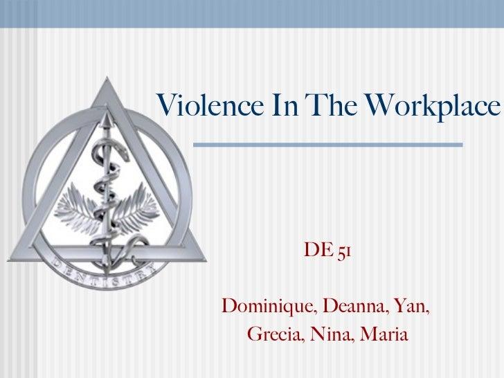 Violence In The Workplace DE 51 Dominique, Deanna, Yan,  Grecia, Nina, Maria