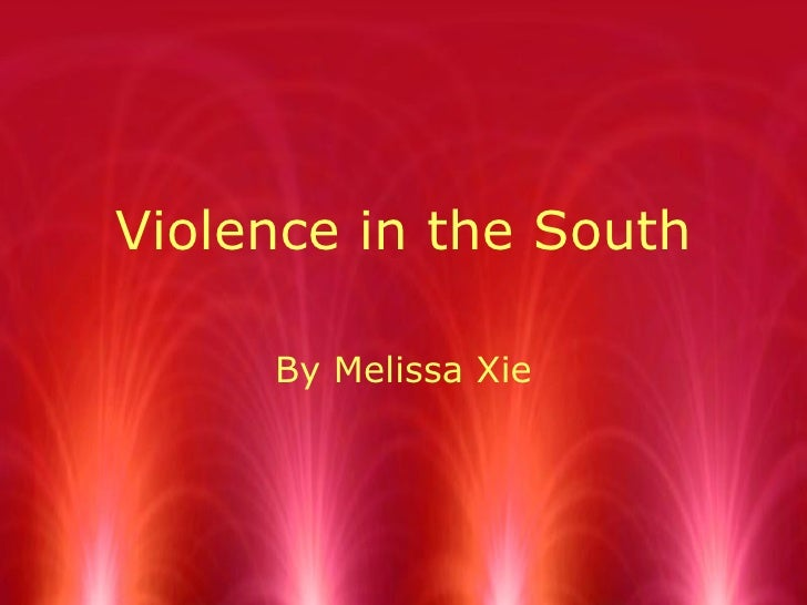 Violence in the South By Melissa Xie