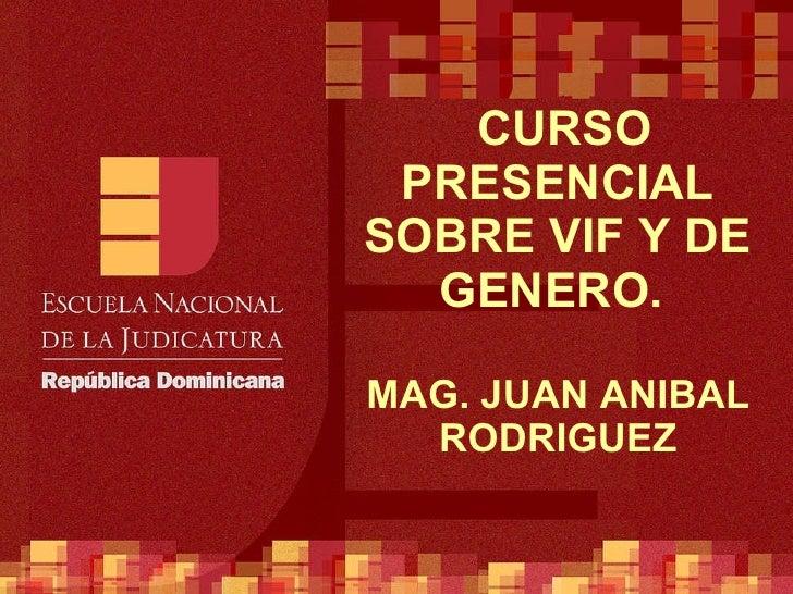 CURSO PRESENCIAL SOBRE VIF Y DE GENERO.  MAG. JUAN ANIBAL RODRIGUEZ