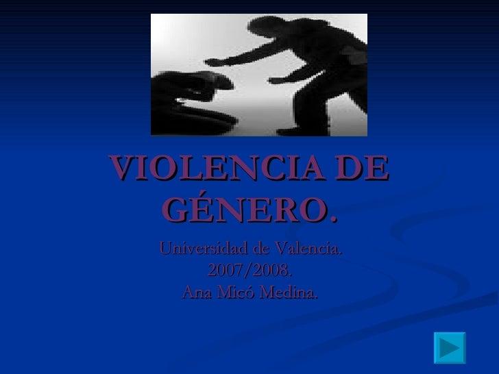 VIOLENCIA DE GÉNERO. Universidad de Valencia. 2007/2008. Ana Micó Medina.